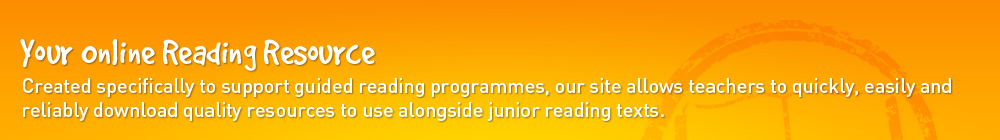 Created specifically to support guided reading programmes our site allows teachers to quickly easily and reliably search for and download thousands of resources to use along side most junior reading texts